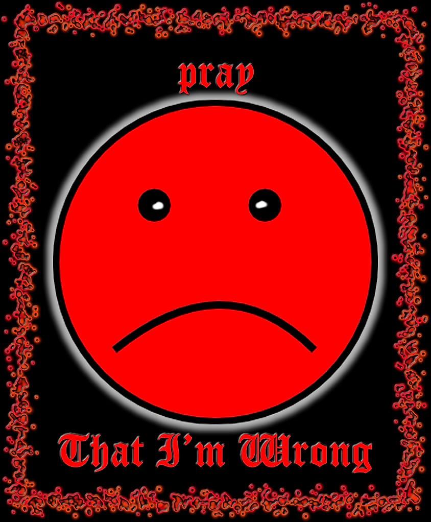 PRAY THAT I AMWRONG!
