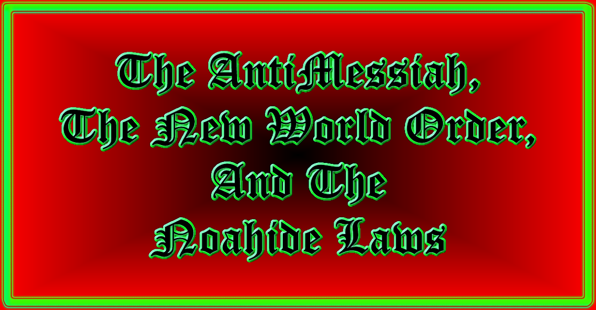 AntiMessiah, NWO, and The Noahide Laws.